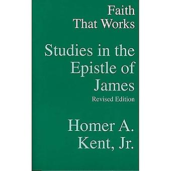 Faith That Works: Studies in the Epistle of James (Kent Collection)