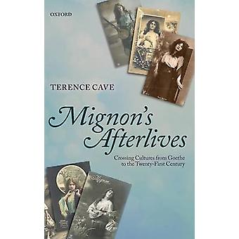 Mignons Afterlives Crossing Cultures from Goethe to the TwentyFirst Century par Cave and Terence