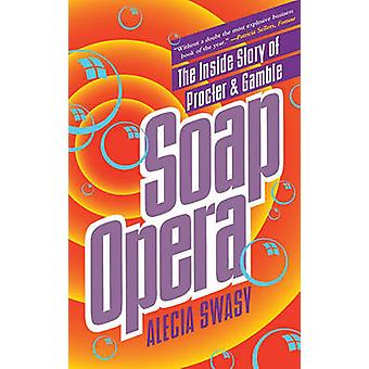 Soap Opera The Inside Story of Procter  Gamble by Swasy & Alecia