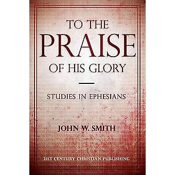 To the Praise of His Glory by Smith & John W
