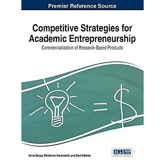 Competitive Strategies for Academic Entrepreneurship Commercialization of ResearchBased Products by Szope & Anna