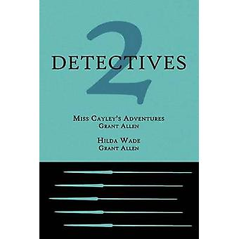 2 Detectives Miss Cayleys Adventures  Hilda Wade by Allen & Grant