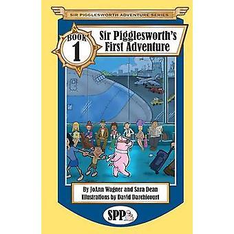 Sir Pigglesworths First Adventure by Wagner & JoAnn