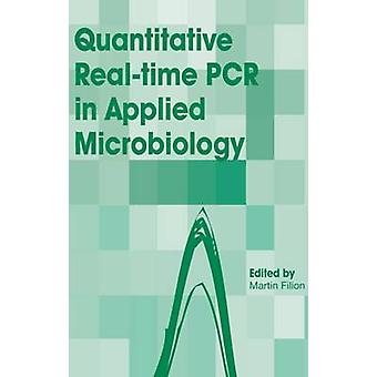 Quantitative RealTime PCR in Applied Microbiology by Filion
