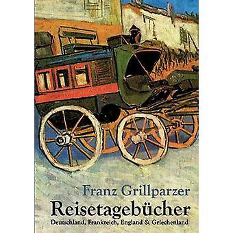 Reisetagebcher by Grillparzer & Franz