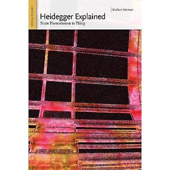 Heidegger Explained From Phenomenon to Thing by Harman & Graham