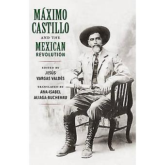 Maximo Castillo and the Mexican Revolution by AliagaBuchenau & AnaIsabel