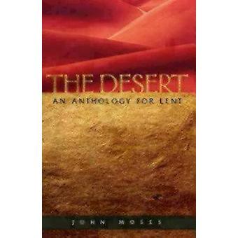 The Desert An Anthology for Lent by Moses & John