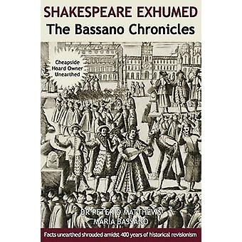 Shakespeare Exhumed The Bassano Chronicles by Matthews & Peter D