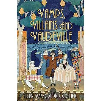Vamps Villains and Vaudeville by Collier & Ellen Mansoor