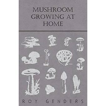 Mushroom Growing at Home by Genders & Roy