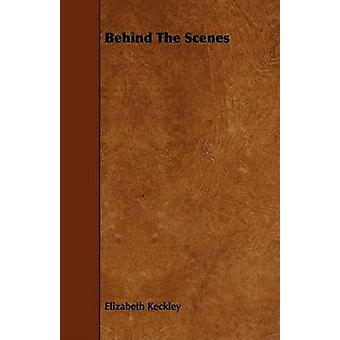 Behind the Scenes by Keckley & Elizabeth