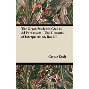 The Organ Students Gradus Ad Parnassum  The Elements of Interpretation Book I. by Koch & Caspar