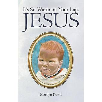 Its So Warm on Your Lap Jesus by Kuehl & Marilyn