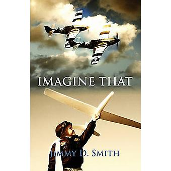 Imagine That by Smith & Jimmy D.