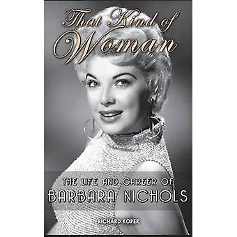 That Kind of Woman The Life and Career of Barbara Nichols hardback by Koper & Richard