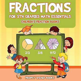 Fractions for 5Th Graders Math Essentials Childrens Fraction Books by Prodigy Wizard Books