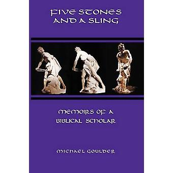 Five Stones and a Sling Memoirs of a Biblical Scholar by Goulder & Michael