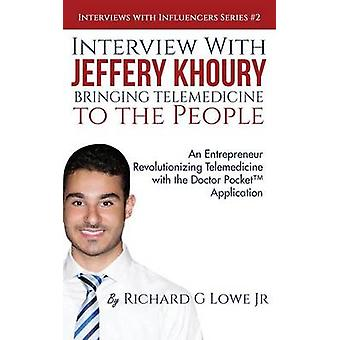 Interview with Jeffery Khoury Bringing Telemedicine to the People An Entrepreneur Revolutionizing Telemedicine with the Doctor Pocket Application by Lowe Jr & Richard G