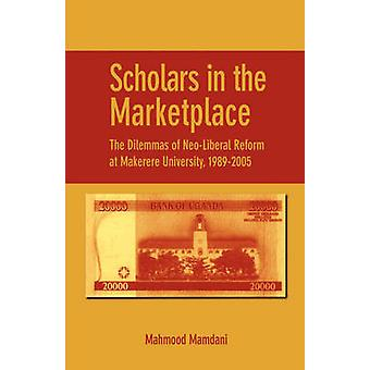 Scholars in the Marketplace. The Dilemmas of NeoLiberal Reform at Makerere University 19892005 by Mamdani & Mahmood