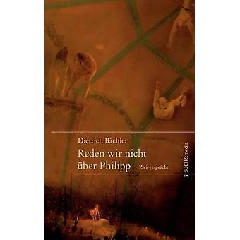 Reden wir nicht ber Philipp by Bchler & Dieter