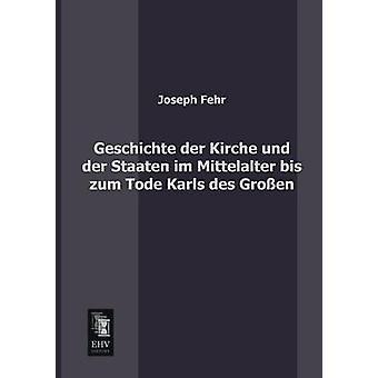 Geschichte Der Kirche Und Der Staaten Im Mittelalter Bis Zum Tode Karls Des Grossen by Fehr & Joseph