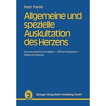 Allgemeine Und Spezielle Auskultation Des Herzens Hamodynamische Grundlagen Differentialdiagnose Praktische Hinweise by Franke & H. J P.
