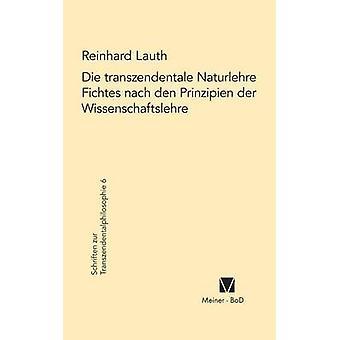 Die transzendentale Naturlehre Fichtes nach den Prinzipien der Wissenschaftslehre by Lauth & Reinhard