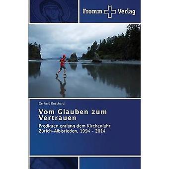 Vom Glauben zum Vertrauen by Bosshard Gerhard