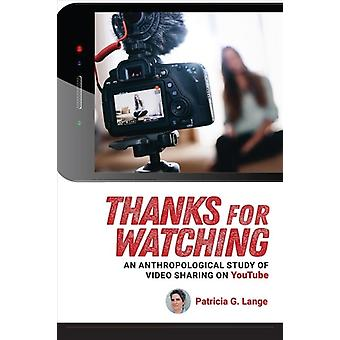 Thanks for Watching  An Anthropological Study of Video Sharing on Youtube by Patricia G Lange