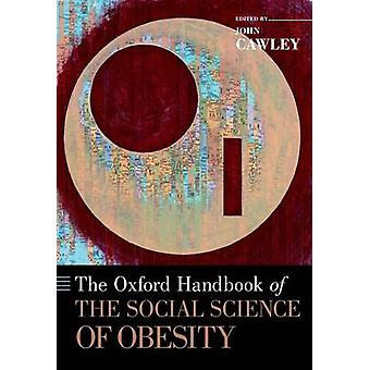 The Oxford Handbook of the Social Science of Obesity by John Cawley -