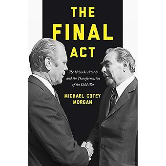 The Final Act - The Helsinki Accords and the Transformation of the Col