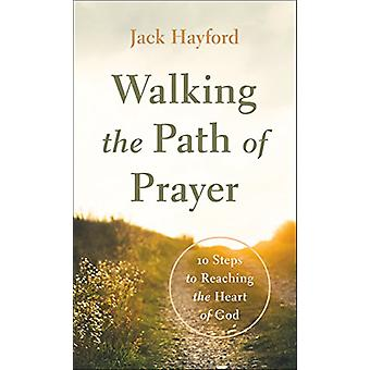 Walking the Path of Prayer - 10 Steps to Reaching the Heart of God by