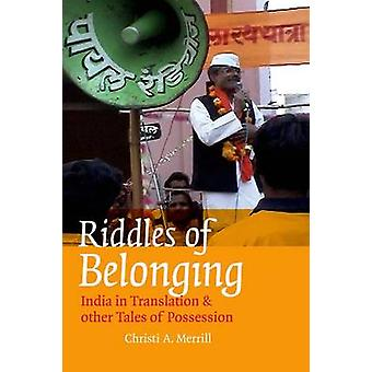 Riddles of Belonging - India in Translation and Other Tales of Possess