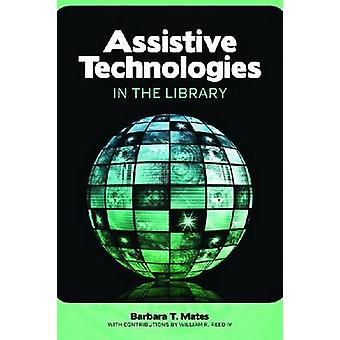 Assistive Technologies in the Library by Barbara T. Mates - William R