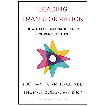 Leading Transformation - How to Take Charge of Your Company's Future b