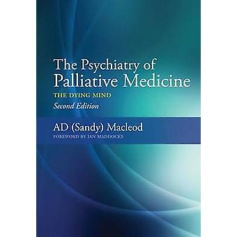 The Psychiatry of Palliative Medicine - The Dying Mind by Sandy MacLeo