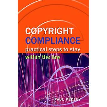 Copyright Compliance - Practical Steps to Stay within the Law by Paul