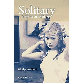 Solitary - Alone We Are Nothing by Gladys Ambort - 9781909976610 Book