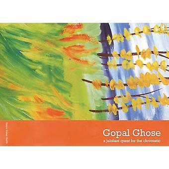 Gopal Ghose - A Jubilant Quest for the Chromatic by Sanjoy Kumar Malli