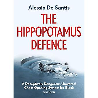 The Hippopotamus Defence - A Deceptively Dangerous Universal Chess Ope