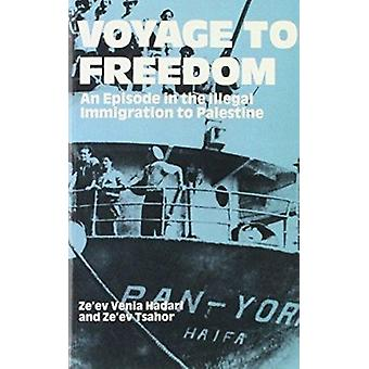 Voyage to Freedom - Episode in the Illegal Immigration to Palestine by