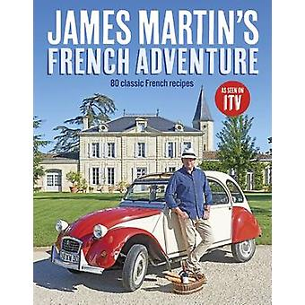 James Martins French Adventure by James Martin