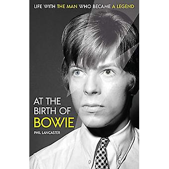 At the Birth of Bowie - Life with the Man Who Became a Legend by Phil