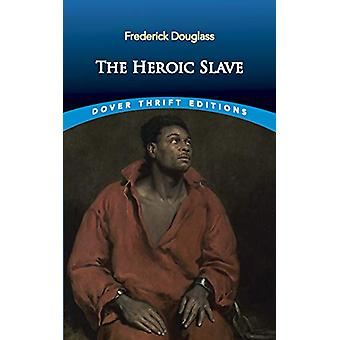 The Heroic Slave by Frederick Douglass - 9780486831657 Book