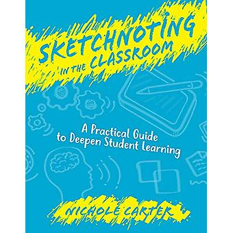 Sketchnoting in the Classroom - A Practical Guide to Deepen Student Le