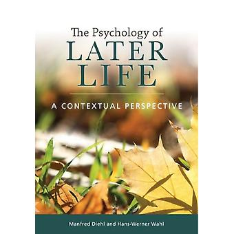 The Psychology of Later Life  A Contextual Perspective by Manfred Diehl & Hans Werner Wahl