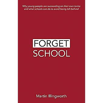 Forget School - Why young people are succeeding on their own terms and