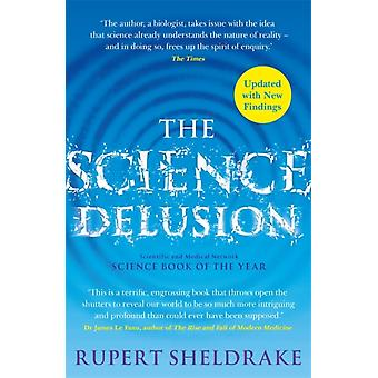 The Science Delusion  Freeing the Spirit of Enquiry NEW EDITION by Rupert Sheldrake