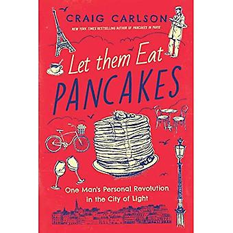 Let Them Eat Pancakes: One� Man's Personal Revolution in the City of Light